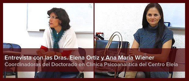 Entrevista a las Dras. Elena Ortiz y Ana María Wiener. Coordinadoras del Doctorado en Clínica Psicoanalítica del Centro Eleia